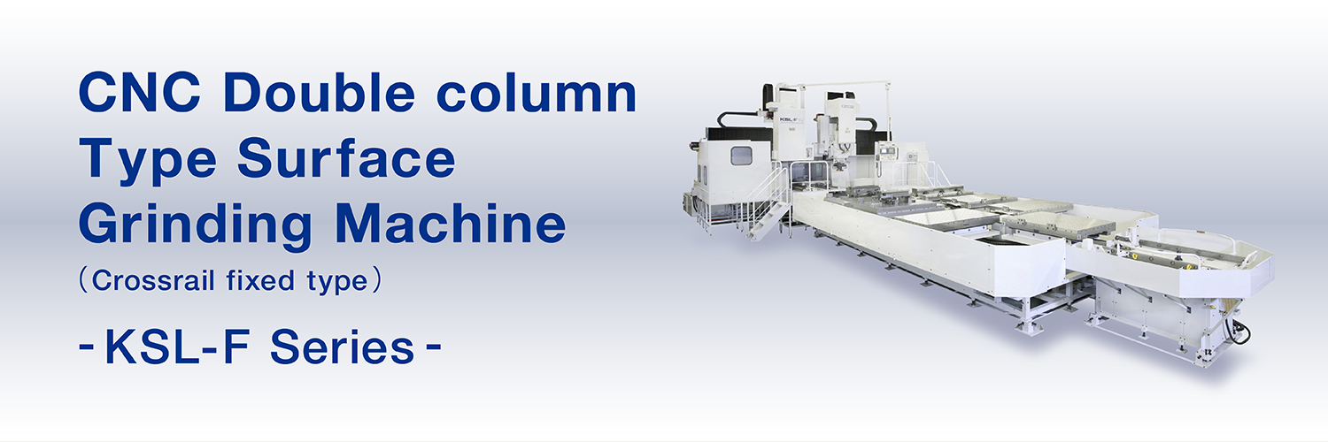CNC Double column Type Surface Grinding Machine (Crossrail fixed type) KSL-F series