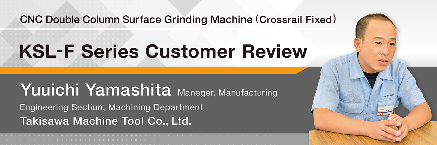 CNC Double Column Surface Grinding Machine (Crossrail Fixed) KSL-F Series Customer Review